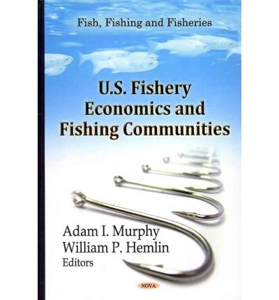 [(U.S. Fishery Economics & Fishing Communities)] [ Edited by Adam I. Murphy, Edited by William P. Hemlin ] [February, 2012]