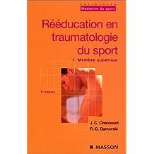 REEDUCATION EN TRAUMATOLOGIE DU SPORT. Volume 1, Membre supérieur