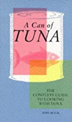 A Can of Tuna: The Complete Guide to Cooking With Tuna