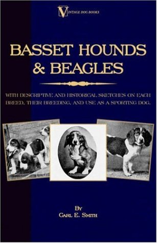 Basset Hounds & Beagles: With Descriptive and Historical Sketches on Each Breed, Their Breeding, and Use as a Sporting Dog