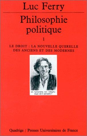 Philosophie politique, tome 1 : Le Droit, la nouvelle querelle des anciens et des modernes par Luc Ferry