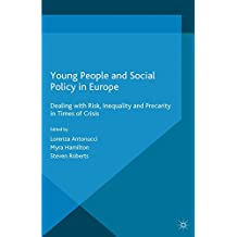 Young People and Social Policy in Europe: Dealing with Risk, Inequality and Precarity in Times of Crisis (Work and Welfare in Europe)