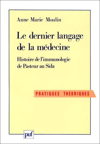 Le dernier langage de la médecine : Histoire de l'immunologie de Pasteur au Sida