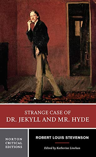 Strange Case of Dr. Jekyll and Mr. Hyde: An Authoritative Text, Backgrounds and Contexts, Performance Adaptations, Criticism (Norton Critical Editions)