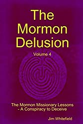 The Mormon Delusion: Volume 4: The Mormon Missionary Lessons-A Conspiracy to Deceive