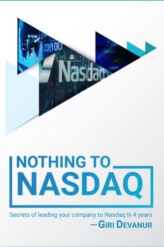 Nothing to NASDAQ: Secrets of Leading Your Company to NASDAQ in 4 Years