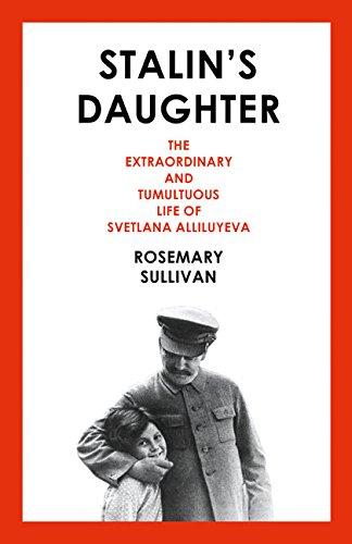Stalin's Daughter: The Extraordinary and Tumultuous Life of Svetlana Alliluyeva