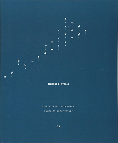 Pamphlet 33: Islands Atolls, and Other Derivative Territories (Pamphlet Architecture) por Luis Callejas
