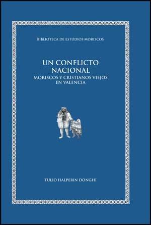 Descargar Libro Un conflicto nacional: Moriscos y cristianos viejos en Valencia (Biblioteca de Estudios Moriscos) de Tulio Halperin Donghi