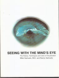 Seeing with the Mind's Eye: History, Techniques and Usages of Visualization (Bookworks)