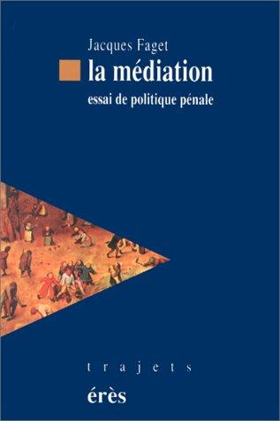 La médiation. Essai de politique pénale