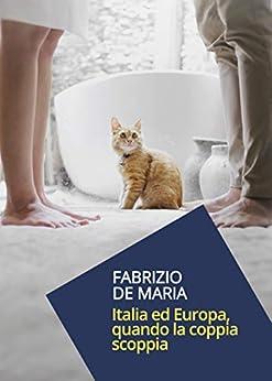 Italia ed Europa, quando la coppia scoppia di [De Maria, Fabrizio]