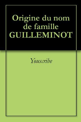 Origine du nom de famille GUILLEMINOT (Oeuvres courtes) par Youscribe