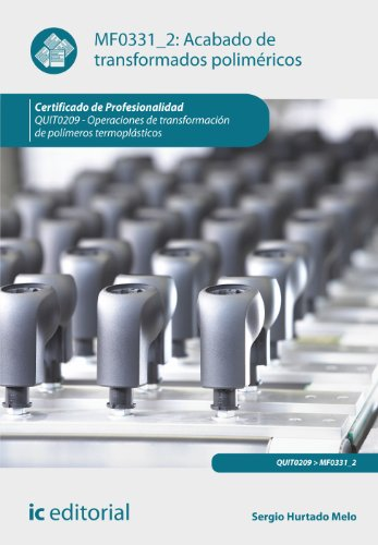 Acabado de transformados poliméricos. quit0209 - operaciones de transformación de polímeros termoplásticos por Sergio Hurtado Melo