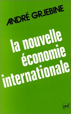 La Nouvelle économie internationale : De la crise mondiale au développement autocentré par André Grjebine