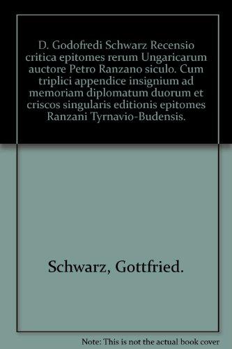 d-godofredi-schwarz-recensio-critica-epitomes-rerum-ungaricarum-auctore-petro-ranzano-siculo-cum-tri