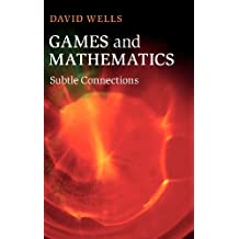 Games and Mathematics: Subtle Connections by David Wells (2012-10-18)