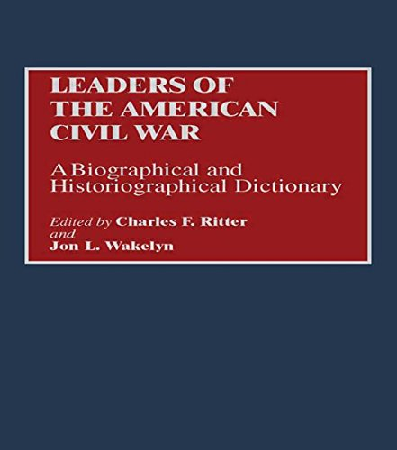 Leaders of the American Civil War: A Biographical and Historiographical Dictionary