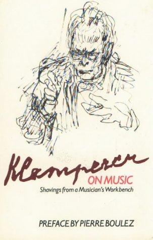 Klemperer on Music: Shavings from a Musician's Workbench (2) (Musicians on Music)