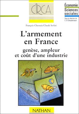 L'ARMEMENT EN FRANCE. Genèse, ampleur et coût d'une industrie
