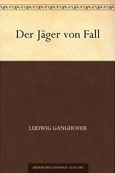 Der Jäger von Fall von [Ganghofer, Ludwig]