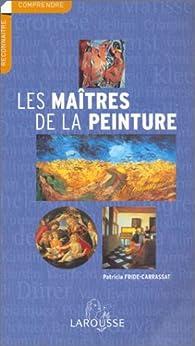 Les Maîtres de la peinture par Patricia Fride-Carrassat