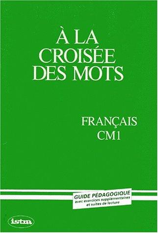 A la croisée des mots - CM1, guide pédagogique