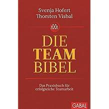 Die Teambibel: Das Praxisbuch für erfolgreiche Teamarbeit (Dein Business)