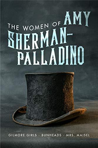 Women of Amy Sherman-Palladino: Gilmore Girls, Bunheads and Mrs. Maisel (The Women of.. Book 2) (English Edition)