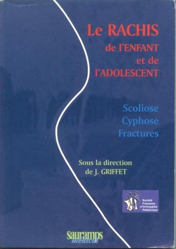 Le Rachis de l'enfant et de l'adolescent : Scoliose, cyphose et fractures par Jacques Griffet