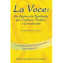 La Voce: Un Approccio Spirituale per Cantare, Parlare e Communicare: La Kabala' Della Voce
