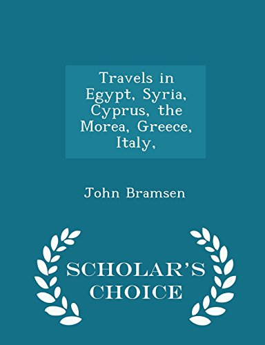 Travels in Egypt, Syria, Cyprus, the Morea, Greece, Italy, - Scholar's Choice Edition