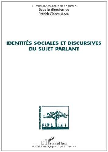Identités sociales et discursives du sujet parlant (Sociolinguistique) (French Edition) de [