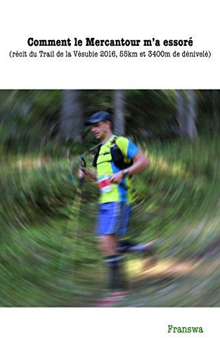 Couverture du livre Comment le Mercantour m'a essoré: Récit du Trail de la Vésubie 2016, 55km et 3400m de dénivelé