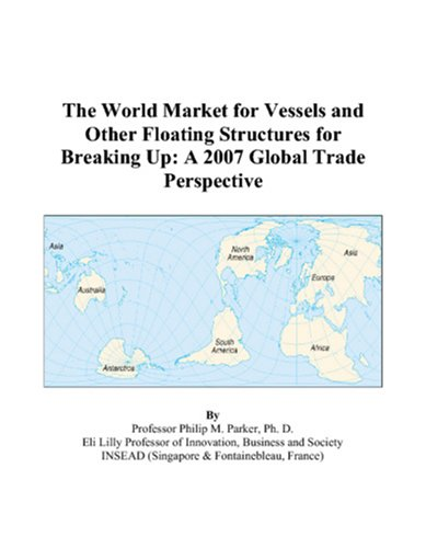 The World Market for Vessels and Other Floating Structures for Breaking Up: A 2007 Global Trade Perspective