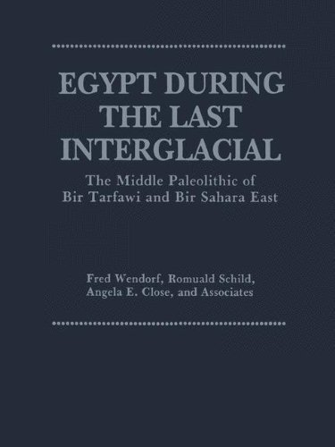 Egypt During the Last Interglacial: The Middle Paleolithic of Bir Tarfawi and Bir Sahara East by Angela E Close (1993-04-30)