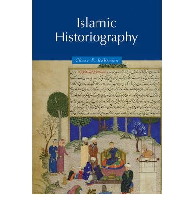 ISLAMIC HISTORIOGRAPHY (THEMES IN ISLAMIC HISTORY #1) BY (Author)Robinson, Chase[Paperback]Dec-2002
