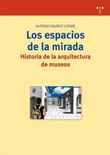 Los espacios de la mirada. Historia de la arquitectura de museos (Biblioteconomía y Administración Cultural) por Alfonso Muñoz Cosme
