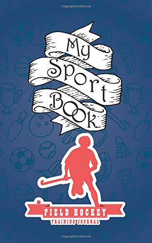My sport book - Field hockey training journal: 200 cream pages with 5