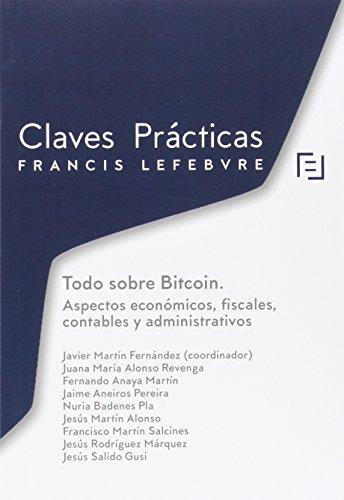Claves Practicas Todo Sobre Bitcoin - Aspectos Economicos, Fiscales, Contables Y Administrativos por FRANCIS LEFEBVRE