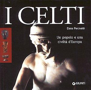 I celti. Un popolo e una civiltà d'Europa