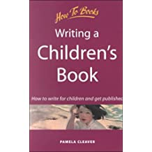 Writing a Children's Book: How to Write for Children and Get Published (How to Books (Midpoint))