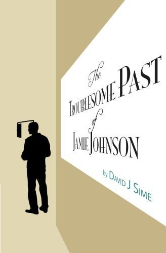 The Troublesome Past of Jamie Johnson by David J Sime (2013-10-04)