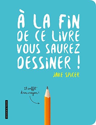 A la fin de ce livre vous saurez dessiner par Jake Spicer
