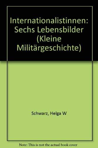 Internationalistinnen: 6 Lebensbilder. Helga W. Schwarz, Kleine Militärgeschichte: Biografien.
