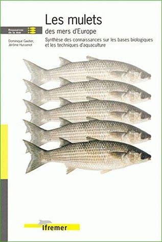 Les mulets des mers d'europe: Synthèse des connaissances sur les bases biologiques et les techniques d'aquaculture