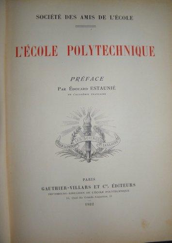 L'école polytechnique. Préface par Edouard Estaunié. Editions Gauthier-Villars. 1932. (Grandes écoles, Polytechnique)