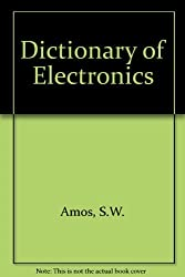 Dictionary of Electronics by S.W. Amos (1981-03-01)