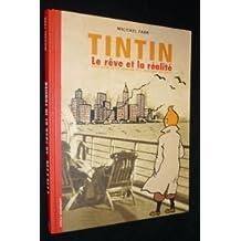 Tintin, le rêve et la réalité : L'histoire de la création des aventures de Tintin