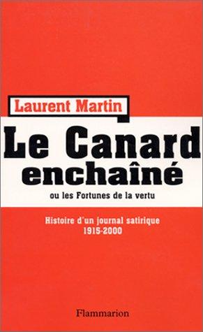 Le Canard Enchaîné ou les Fortunes de la vertu - Histoire d'un journal satirique 1915-2000. par Laurent Martin